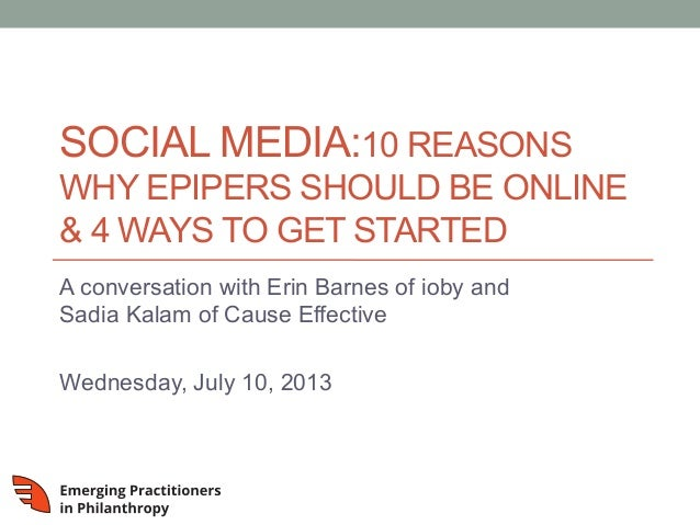 SOCIAL MEDIA:10 REASONS WHY EPIPERS SHOULD BE ONLINE & 4 WAYS TO GET STARTED A conversation with Erin Barnes of ioby and S...