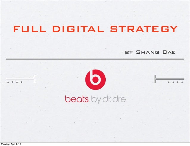 FULL DIGITAL STRATEGY                        by Shang BaeMonday, April 1, 13