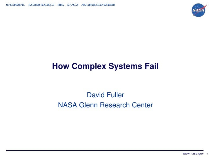 National Aeronautics and Space Administration                  How Complex Systems Fail                            David F...