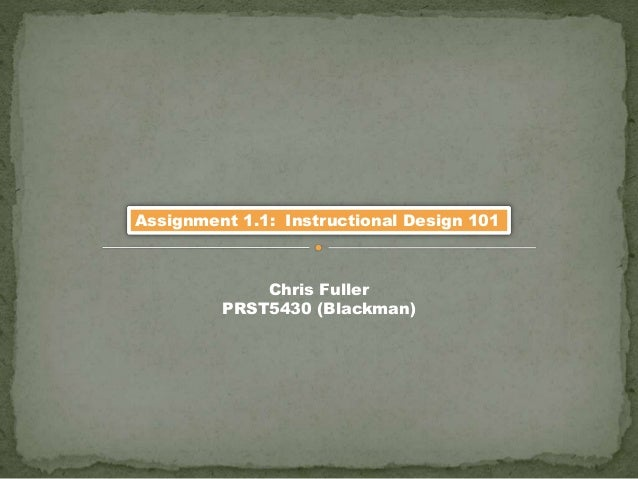 Chris Fuller PRST5430 (Blackman) Assignment 1.1: Instructional Design 101