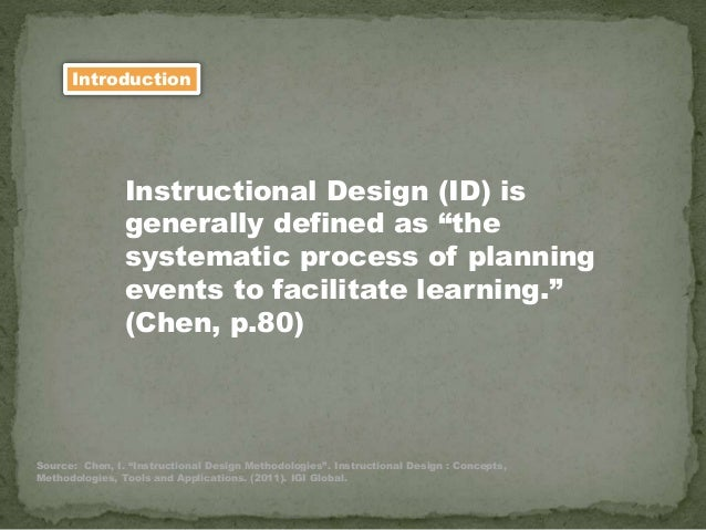 """Instructional Design (ID) is generally defined as """"the systematic process of planning events to facilitate learning."""" (Che..."""