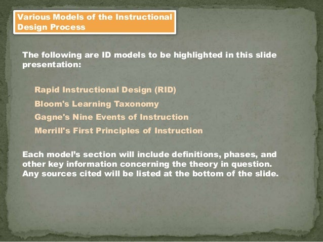 Merrill's First Principles of Instruction Gagne's Nine Events of Instruction Bloom's Learning Taxonomy Various Models of t...