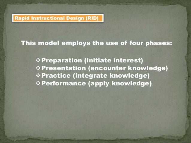 Rapid Instructional Design (RID) This model employs the use of four phases: Preparation (initiate interest) Presentation...