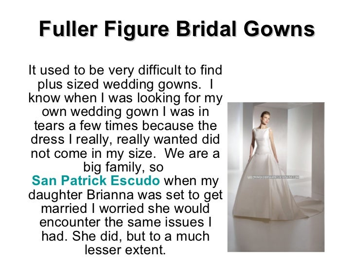 Fuller Figure Bridal Gowns It used to be very difficult to find plus sized wedding gowns.  I know when I was looking for m...
