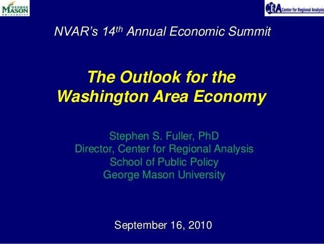 NVAR's 14th Annual Economic Summit September 16, 2010 The Outlook for the Washington Area Economy Stephen S. Fuller, PhD D...