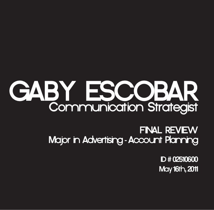 GABY ESCOBAR  Communication Strategist                              FinAl REviEw     Major in Advertising - Account Planni...