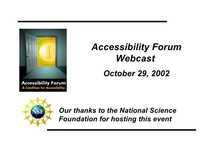 Accessibility Forum Webcast   October 29, 2002 Our thanks to the National Science Foundation for hosting this event