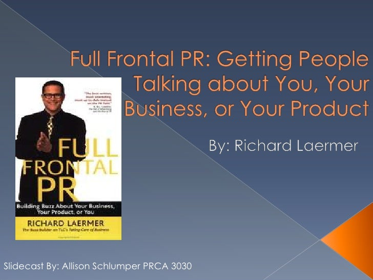 Full Frontal PR: Getting People Talking about You, Your Business, or Your Product<br />By: Richard Laermer<br />Slidecast ...