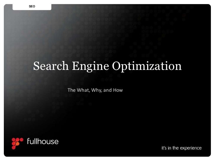 SEO<br />Search Engine Optimization<br />The What, Why, and How<br />