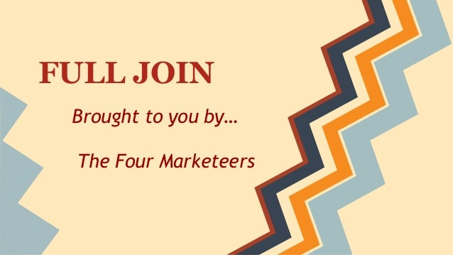 FULL JOIN Brought to you by… The Four Marketeers