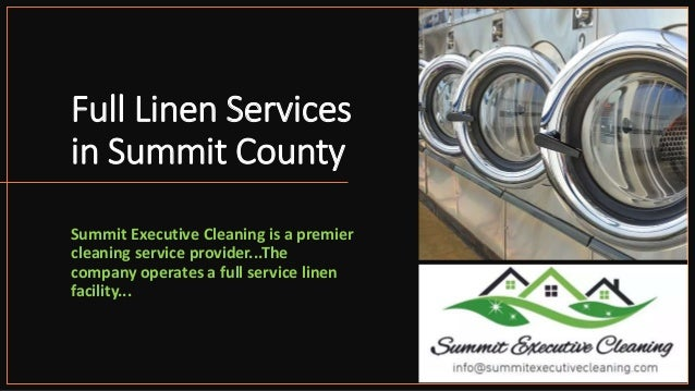 Full Linen Services in Summit County Summit Executive Cleaning is a premier cleaning service provider...The company operat...