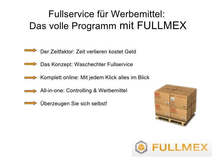 Fullservice für Werbemittel:  Das volle Programm  mit FULLMEX Der Zeitfaktor: Zeit verlieren kostet Geld  Das Konzept: Was...