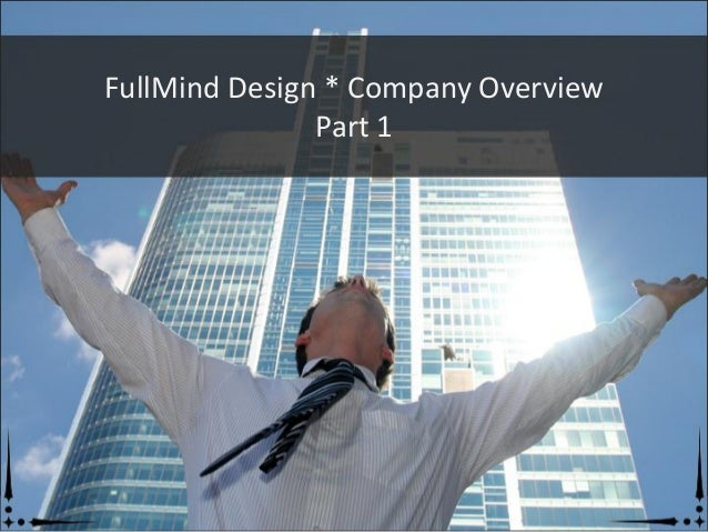 FullMind Design * Company Overview               Part 1