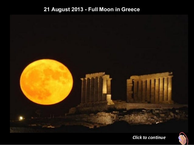 21 August 2013 - Full Moon in Greece Click to continue