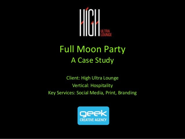 Full Moon Party A Case Study Client: High Ultra Lounge Vertical: Hospitality Key Services: Social Media, Print, Branding