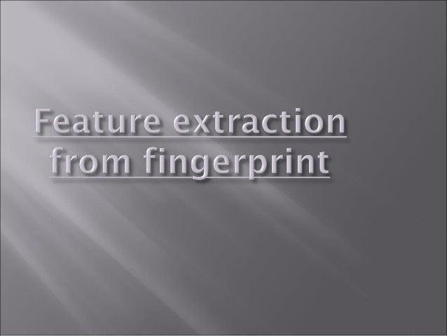     features of fingerprint    enhancement    binarization    thinning    minutaie detection