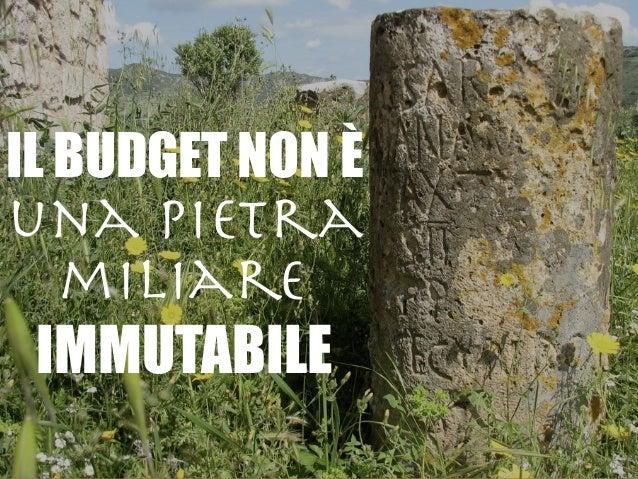 IL BUDGET NON È una Pietra miliare  IMMUTABILE