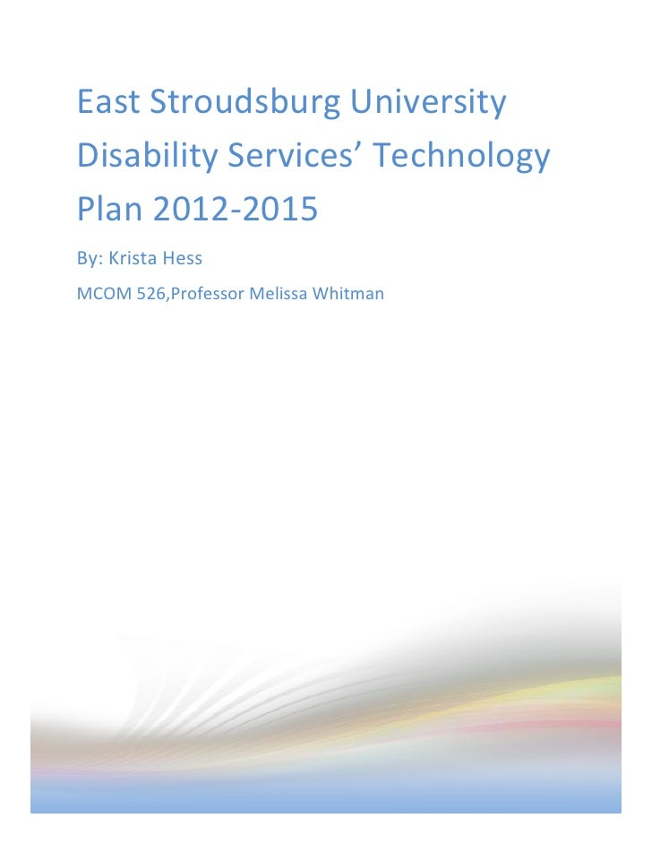 East Stroudsburg UniversityDisability Services' TechnologyPlan 2012-2015By: Krista HessMCOM 526,Professor Melissa Whitman