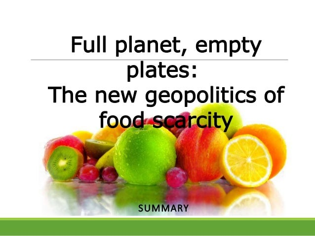 Full planet, empty plates: The new geopolitics of food scarcity SUMMARY