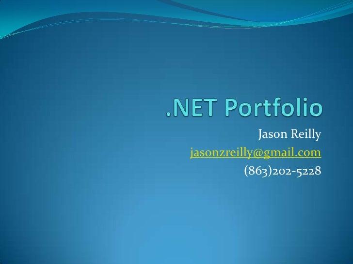 .NET Portfolio<br />Jason Reilly<br />jasonzreilly@gmail.com<br />(863)202-5228<br />