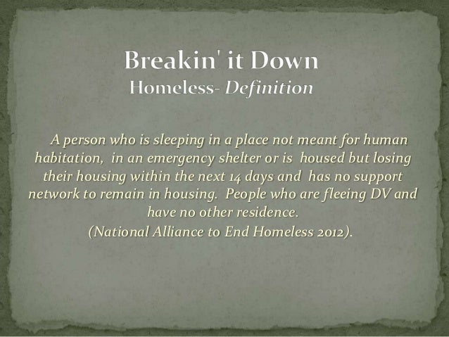 A person who is sleeping in a place not meant for human habitation, in an emergency shelter or is housed but losing  their...