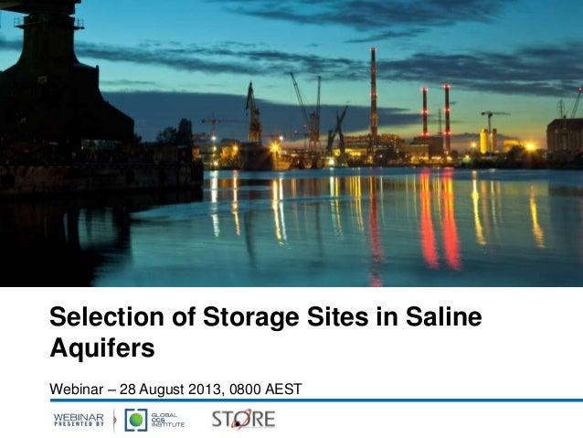 Selection of Storage Sites in Saline Aquifers Webinar – 28 August 2013, 0800 AEST