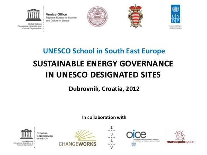 UNESCO School in South East EuropeSUSTAINABLE ENERGY GOVERNANCE   IN UNESCO DESIGNATED SITES         Dubrovnik, Croatia, 2...