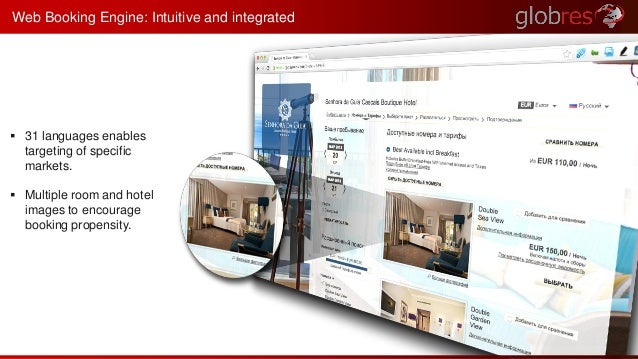 Web Booking Engine: Intuitive and integrated   31 languages enables  targeting of specific  markets.   Multiple room and...