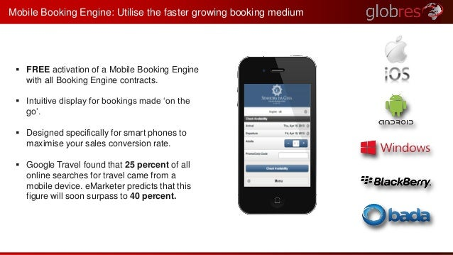 Mobile Booking Engine: Utilise the faster growing booking medium   FREE activation of a Mobile Booking Engine  with all B...