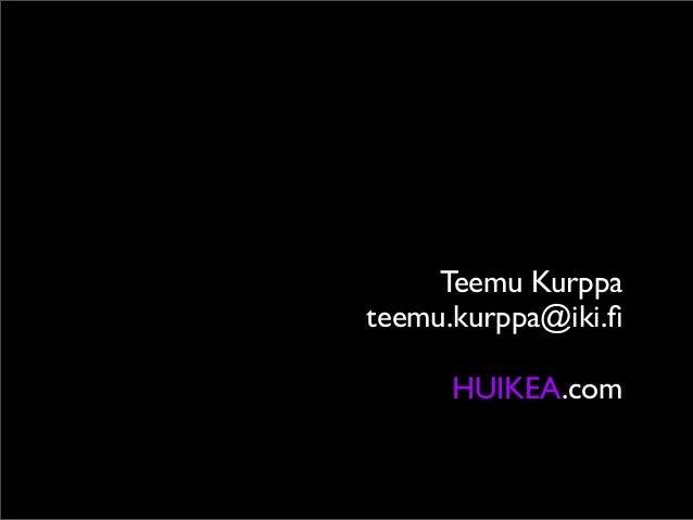 Teemu Kurppa teemu.kurppa@iki.fi HUIKEA.com