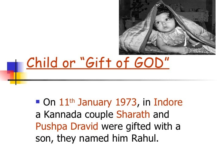 """Child or """"Gift of GOD"""" <ul><li>On  11 th  January 1973 , in   Indore  a Kannada couple  Sharath  and  Pushpa   Dravid  wer..."""