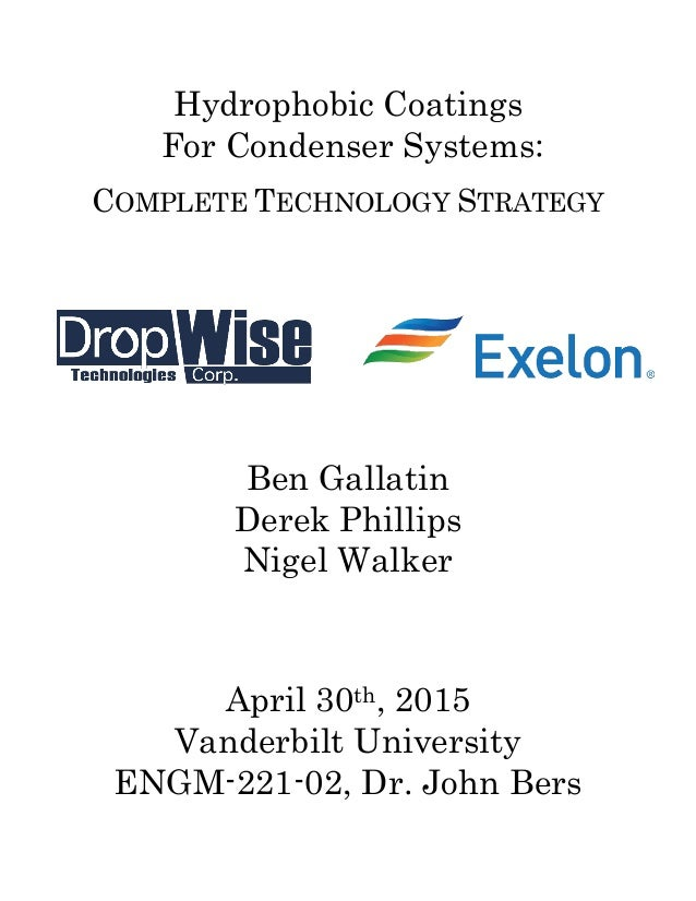 : Hydrophobic Coatings For Condenser Systems COMPLETE TECHNOLOGY STRATEGY Ben Gallatin Derek Phillips Nigel Walker April 3...