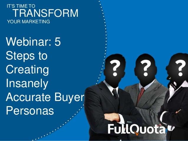 IT'S TIME TOYOUR MARKETINGTRANSFORMWebinar: 5Steps toCreatingInsanelyAccurate BuyerPersonas
