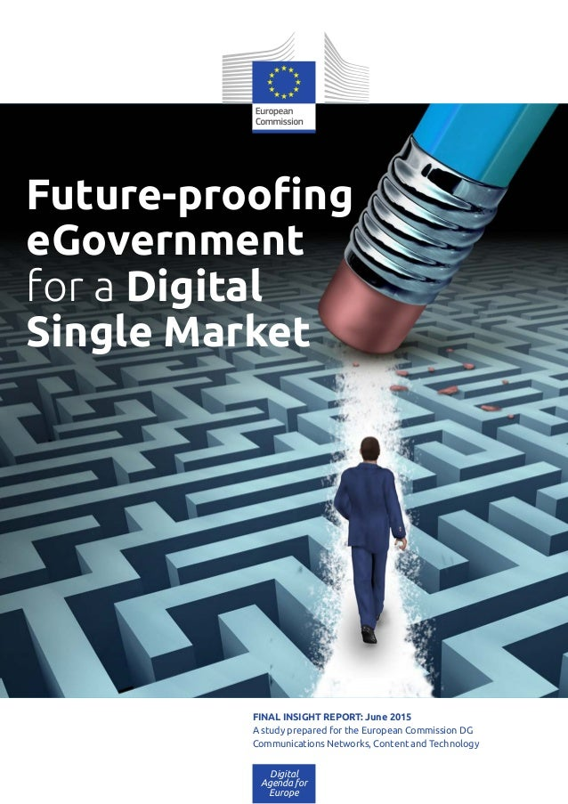 Future-proofing eGovernment for a Digital Single Market Digital Agenda for Europe FINAL INSIGHT REPORT: June 2015 A study ...