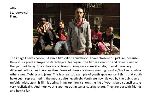 Alfie: Stereotypical Film. The image I have chosen, is from a film called anuvahood. I have ...