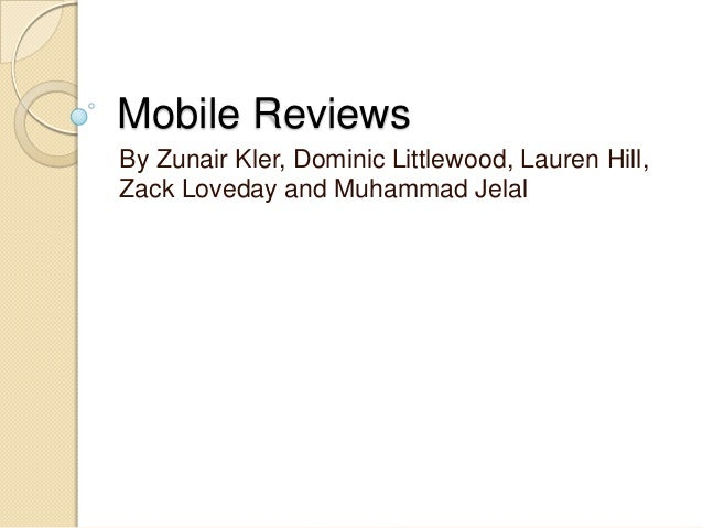 Mobile ReviewsBy Zunair Kler, Dominic Littlewood, Lauren Hill,Zack Loveday and Muhammad Jelal