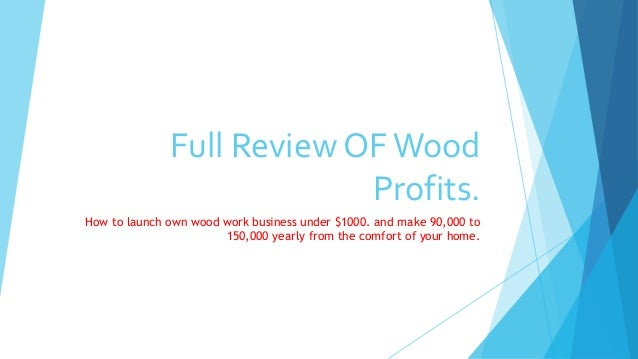 Full Review OFWood Profits. How to launch own wood work business under $1000. and make 90,000 to 150,000 yearly from the c...
