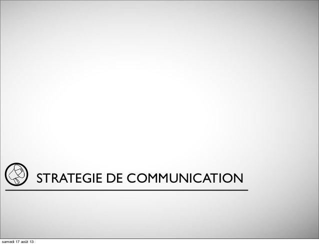 STRATEGIE DE COMMUNICATION samedi 17 août 13
