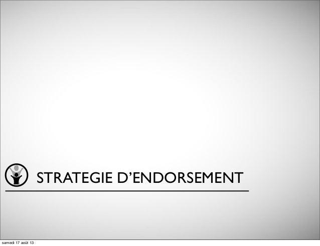 STRATEGIE D'ENDORSEMENT samedi 17 août 13
