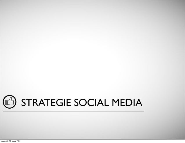 STRATEGIE SOCIAL MEDIA samedi 17 août 13