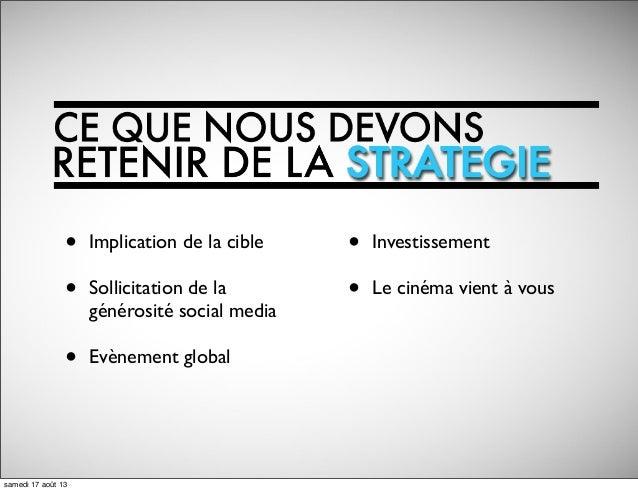 • Implication de la cible • Sollicitation de la générosité social media • Evènement global • Investissement • Le cinéma vi...