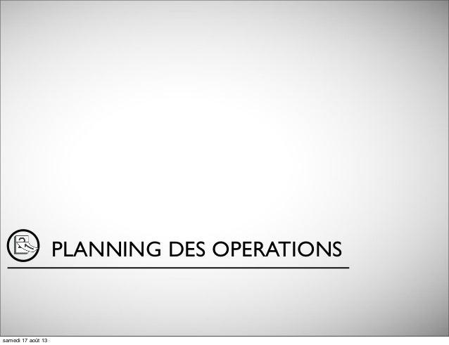 PLANNING DES OPERATIONS samedi 17 août 13