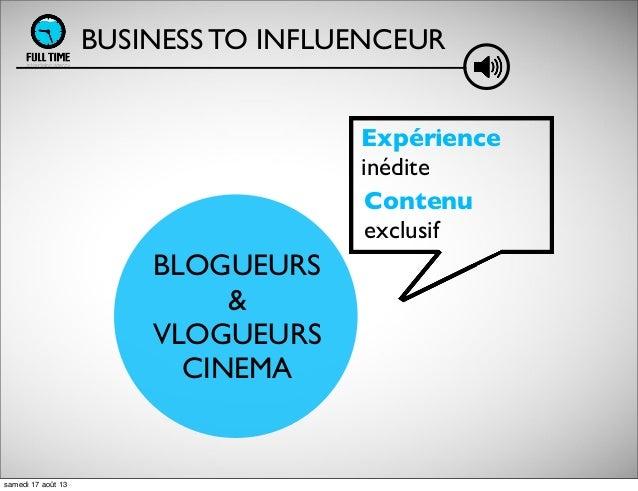 BLOGUEURS & VLOGUEURS CINEMA Expérience inédite Contenu exclusif BUSINESS TO INFLUENCEUR samedi 17 août 13