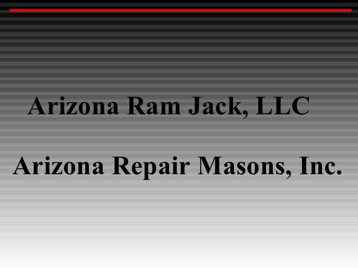 Arizona Ram Jack, LLC Arizona Repair Masons, Inc.