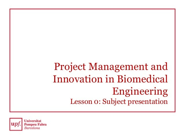 Project Management and Innovation in Biomedical Engineering Lesson 0: Subject presentation