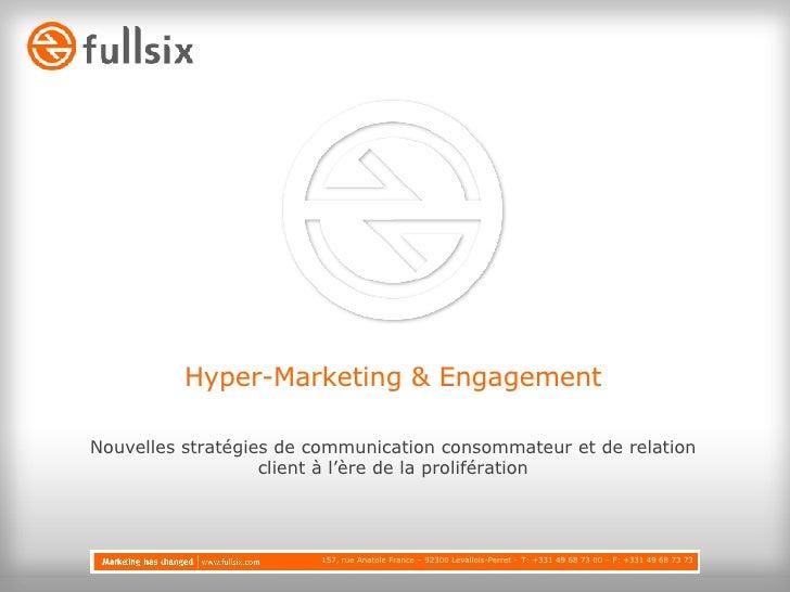 Hyper-Marketing & Engagement <ul><li>Nouvelles stratégies de communication consommateur et de relation client à l'ère de l...