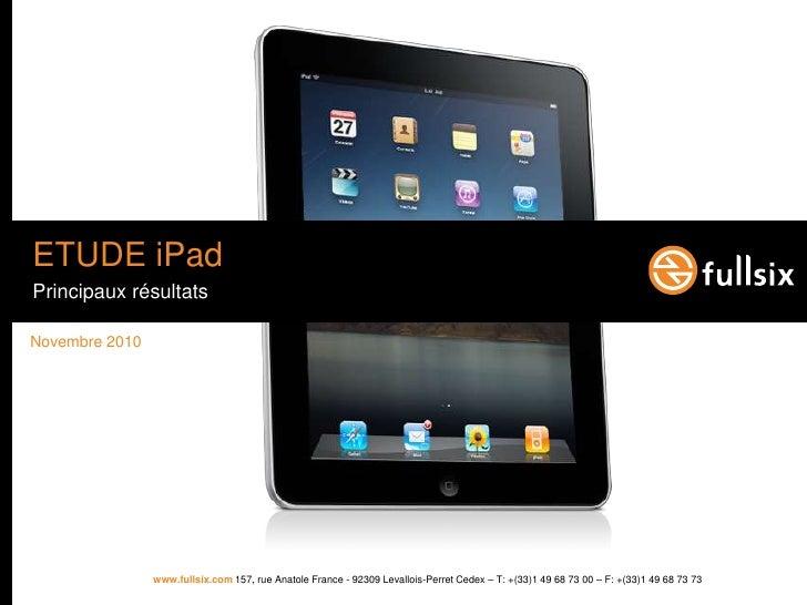 ETUDE iPad<br />Principaux résultats<br />Novembre 2010<br />