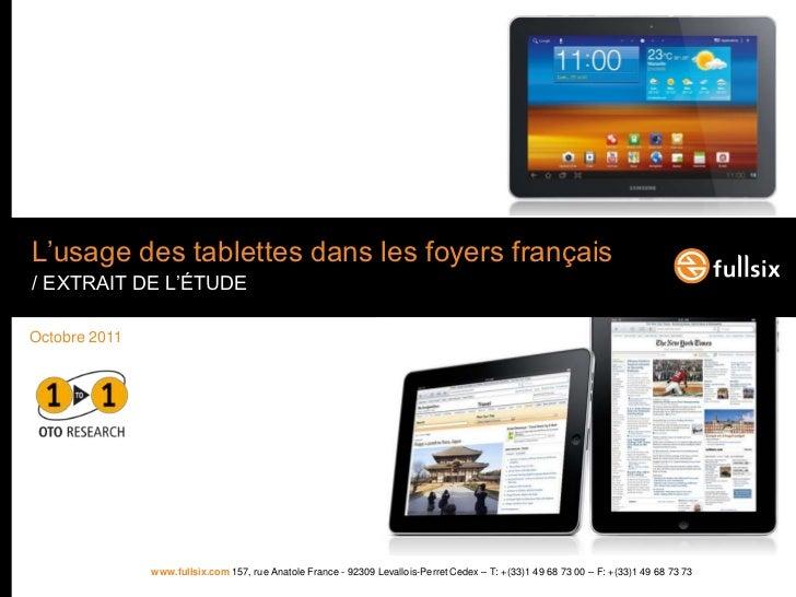 L'usage des tablettes dans les foyers français/ EXTRAIT DE L'ÉTUDEOctobre 2011               www.fullsix.com 157, rue Anat...