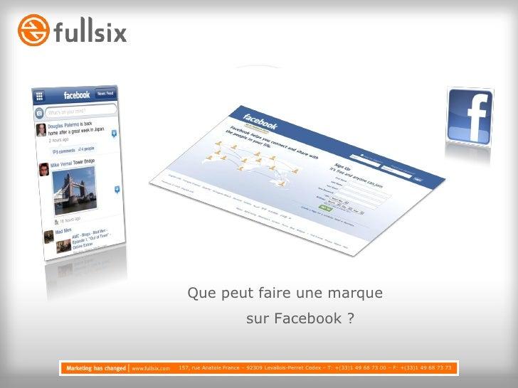 Que peut faire une marque                          sur Facebook ?   157, rue Anatole France – 92309 Levallois-Perret Cedex...