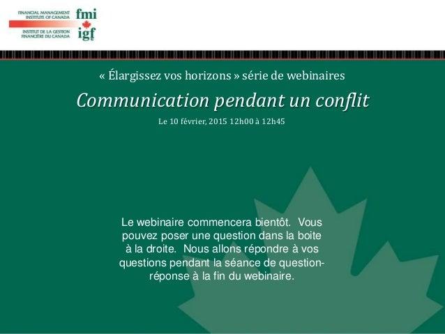 « Élargissez vos horizons » série de webinaires Communication pendant un conflit Le 10 février, 2015 12h00 à 12h45 Le webi...